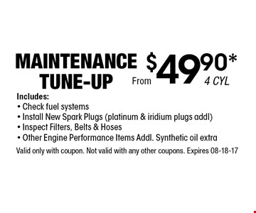 $49.90* Maintenance Tune-Up. Valid only with coupon. Not valid with any other coupons. Expires 08-18-17