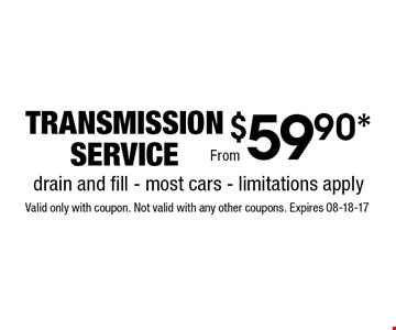 $59.90* transmission service. Valid only with coupon. Not valid with any other coupons. Expires 08-18-17