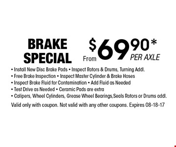 $69.90* BRAKE SPECIAL. Valid only with coupon. Not valid with any other coupons. Expires 08-18-17