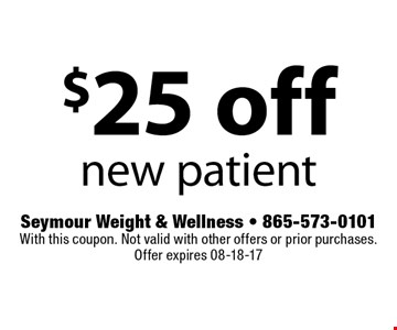 $25 off new patient. Seymour Weight & Wellness - 865-573-0101 With this coupon. Not valid with other offers or prior purchases. Offer expires 08-18-17
