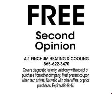 FREE SecondOpinion. Covers diagnostic fee only, valid only with receipt of purchase from other company. Must present coupon when tech arrives. Not valid with other offersor prior purchases. Expires 08-18-17.