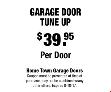 $39.95Per DoorGarage Door Tune Up. Home Town Garage Doors Coupon must be presented at time of purchase, may not be combined w/any other offers. Expires 8-18-17.