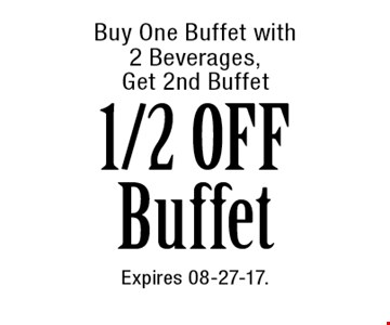 Buy One Buffet with 2 Beverages, Get 2nd Buffet 1/2 OFF  Buffet. Expires 08-27-17.
