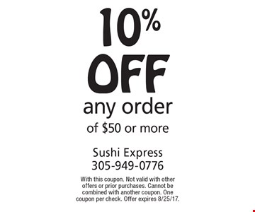 10% off any order of $50 or more. With this coupon. Not valid with other offers or prior purchases. Cannot be combined with another coupon. One coupon per check. Offer expires 8/25/17.