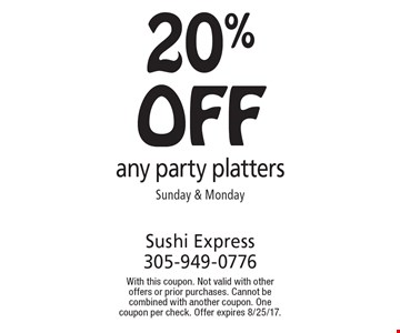 20% off any party platters Sunday & Monday. With this coupon. Not valid with other offers or prior purchases. Cannot be combined with another coupon. One coupon per check. Offer expires 8/25/17.