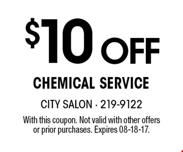 $10 OFFChemical Service. With this coupon. Not valid with other offersor prior purchases. Expires 08-18-17.
