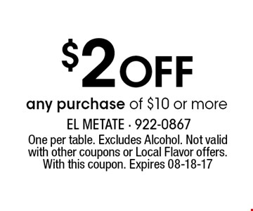 $2 Off any purchase of $10 or more. One per table. Excludes Alcohol. Not valid with other coupons or Local Flavor offers. With this coupon. Expires 08-18-17