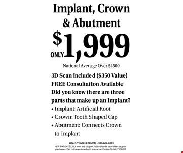 Implant, Crown & Abutment$1,999. NEW PATIENTS ONLY. With this coupon. Not valid with other offers or prior purchases. Can not be combined with insurance. Expires 08-04-17. D6010
