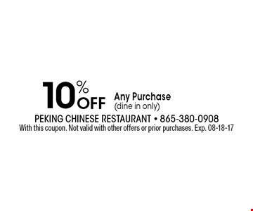 10% Off Any Purchase(dine in only). With this coupon. Not valid with other offers or prior purchases. Exp. 08-18-17