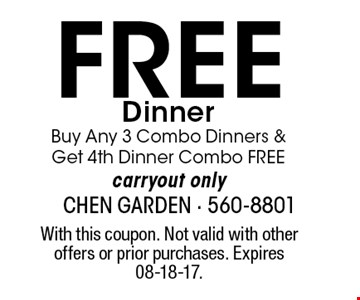 FREE DinnerBuy Any 3 Combo Dinners & Get 4th Dinner Combo FREEcarryout only. With this coupon. Not valid with other offers or prior purchases. Expires 08-18-17.