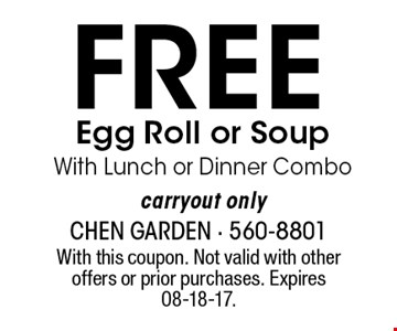 FREE Egg Roll or SoupWith Lunch or Dinner Combocarryout only. With this coupon. Not valid with other offers or prior purchases. Expires 08-18-17.