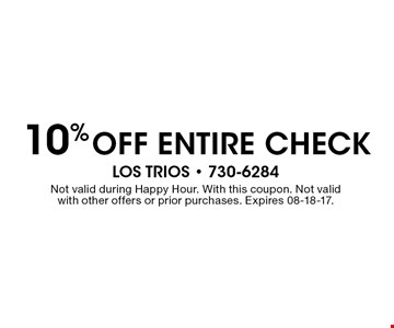 10% OFF ENTIRE CHECK LOS TRIOS - 730-6284Not valid during Happy Hour. With this coupon. Not valid with other offers or prior purchases. Expires 08-18-17.