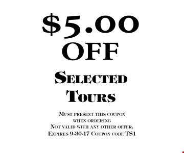 $5.00 OFF Selected Tours. Must present this coupon when orderingNot valid with any other offer. Expires 9-30-17 Coupon code TS1