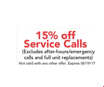 15% off Service Calls (Excludes after-hours/emergency calls and full unit replacements). Not valid with any other offer. Expires 08/19/17