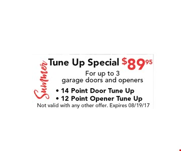 $89.95 Tune Up SpecialFor up to 3 garage doors and openers- 14 Point Door Tune Up- 12 Point Opener Tune Up. Not valid with any other offer. Expires 08/19/17