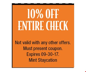 10% OffEntire Check. Not valid with any other offers. Must present coupon. Expires 09-30-17.Mint Staycation