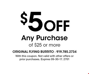 $5 Off Any Purchase of $25 or more. With this coupon. Not valid with other offers or prior purchases. Expires 09-30-17. 2701