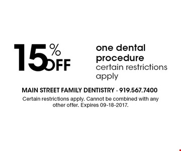 15% OFF one dental procedurecertain restrictions apply. Certain restrictions apply. Cannot be combined with any other offer. Expires 09-18-2017.