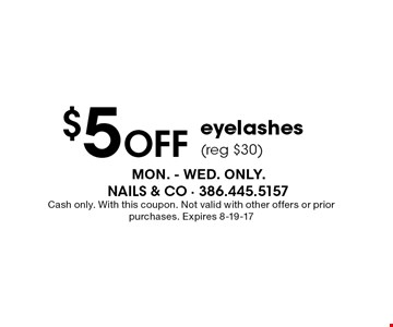 $5 Off eyelashes(reg $30). Cash only. With this coupon. Not valid with other offers or prior purchases. Expires 8-19-17