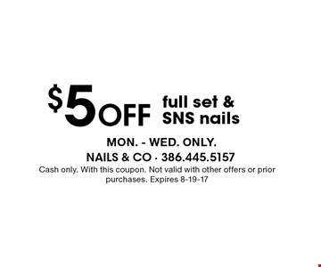 $5 Off full set &SNS nails. Cash only. With this coupon. Not valid with other offers or prior purchases. Expires 8-19-17