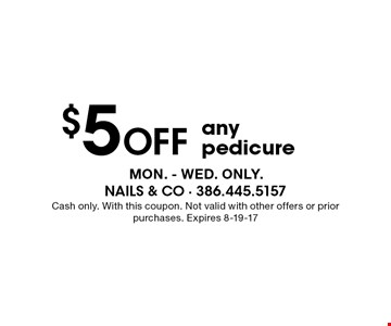 $5 Off anypedicure. Cash only. With this coupon. Not valid with other offers or prior purchases. Expires 8-19-17