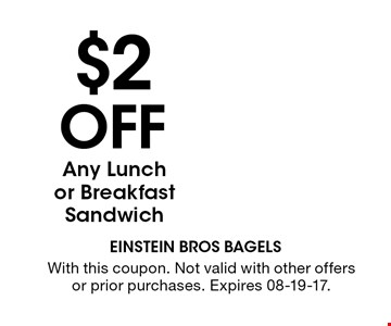 $2OFF Any Lunch or Breakfast Sandwich. With this coupon. Not valid with other offersor prior purchases. Expires 08-19-17.