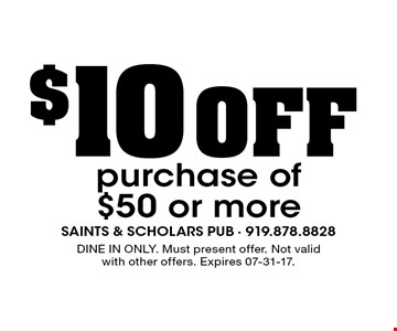 $10 OFF purchase of $50 or more. DINE IN ONLY. Must present offer. Not valid with other offers. Expires 07-31-17.
