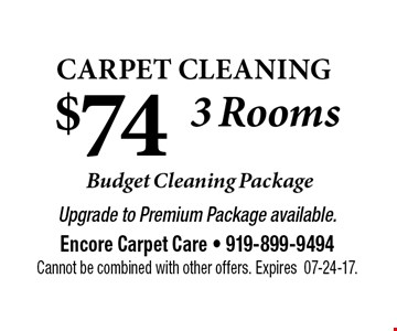 $74   Carpet Cleaning . Upgrade to Premium Package available.Encore Carpet Care - 919-899-9494Cannot be combined with other offers. Expires07-24-17.