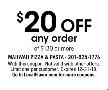 $20 off any order of $130 or more. With this coupon. Not valid with other offers. Limit one per customer. Expires 12-31-18. Go to LocalFlavor.com for more coupons.