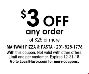 $3 off any order of $25 or more. With this coupon. Not valid with other offers. Limit one per customer. Expires 12-31-18. Go to LocalFlavor.com for more coupons.