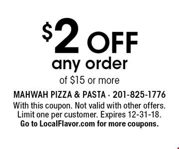 $2 off any order of $15 or more. With this coupon. Not valid with other offers. Limit one per customer. Expires 12-31-18. Go to LocalFlavor.com for more coupons.