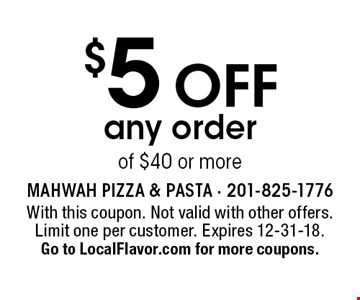$5 off any order of $40 or more. With this coupon. Not valid with other offers. Limit one per customer. Expires 12-31-18. Go to LocalFlavor.com for more coupons.