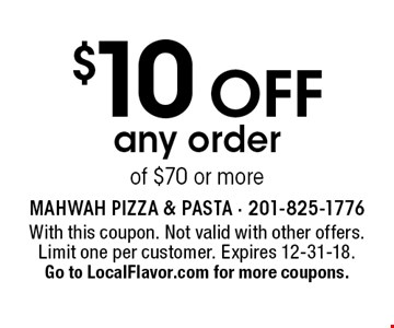 $10 off any order of $70 or more. With this coupon. Not valid with other offers. Limit one per customer. Expires 12-31-18. Go to LocalFlavor.com for more coupons.