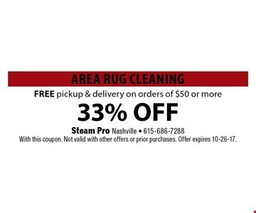 33% OFF Area Rug CleaningFREE pickup & delivery on orders of $50 or more. Steam Pro Nashville - 615-686-7288With this coupon. Not valid with other offers or prior purchases. Offer expires 10-26-17.
