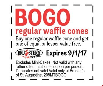 BOGO regular waffle cone Buy one regular waffle cone and get one of equal or lesser value free. Excludes Mini Cakes. Not valid with any other offer. Limit one coupon per person. Duplicates not valid. Valid only at Bruster's of St. Augustine. Expires 9/01/17208MTBOGO