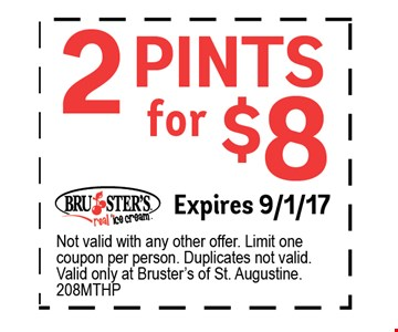 $82 pints . Not valid with any other offer. Limit one coupon per person. Duplicates not valid. Valid only at Bruster's of St. Augustine. Expires 9/01/17 208MTHP