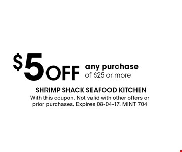$5 Off any purchase of $25 or more. With this coupon. Not valid with other offers or prior purchases. Expires 08-04-17. MINT 704