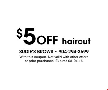 $5 Off haircut. With this coupon. Not valid with other offers or prior purchases. Expires 08-04-17.
