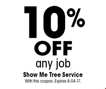 10%offany job. Show Me Tree Service With this coupon. Expires 8-04-17.