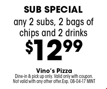 any 2 subs, 2 bags of chips and 2 drinks $12.99. Vino's Pizza Dine-in & pick up only. Valid only with coupon. Not valid with any other offer.Exp. 08-04-17 MINT