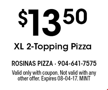 $13.50 XL 2-Topping Pizza. Valid only with coupon. Not valid with any other offer. Expires 08-04-17. MINT