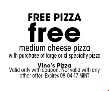 free medium cheese pizza with purchase of large or xl specialty pizza. Vino's Pizza Valid only with coupon. Not valid with any other offer. Expires 08-04-17 MINT