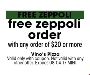 free zeppoliorder with any order of $20 or more. Vino's PizzaValid only with coupon. Not valid with any other offer. Expires 08-04-17 MINT