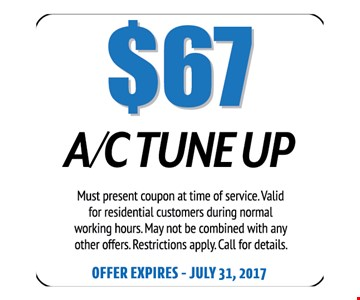 $67 A/C Tune Up. Must present coupon at time of service. Valid for residential customers during normal working hours. May not be combined with any other offers. Restrictions apply. Call for details. Offer expires 07-31-17