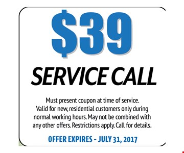 $39 Service Call. Must present coupon at time of service. Valid for new, residential customers only during normal working hours. May not be combined with any other offers. Restrictions apply. Call for details. Offer expires 07-31-17
