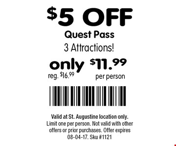 $5 OFF Quest Pass reg. $16.99. Valid at St. Augustine location only.Limit one per person. Not valid with other offers or prior purchases. Offer expires 08-04-17. Sku #1121