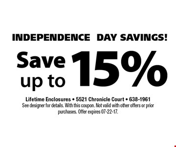 15% Save up to. Lifetime Enclosures - 5521 Chronicle Court - 638-1961 See designer for details. With this coupon. Not valid with other offers or prior purchases. Offer expires 07-22-17.