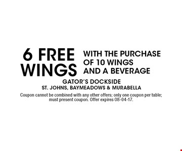 6 freE WINGS WITH THE PURCHASE OF 10 WINGS AND A BEVERAGE. Coupon cannot be combined with any other offers; only one coupon per table; must present coupon. Offer expires 08-04-17.