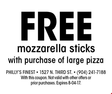 Free mozzarella sticks with purchase of large pizza. Philly's Finest - 1527 N. Third St. - (904) 241-7188With this coupon. Not valid with other offers or prior purchases. Expires 8-04-17.
