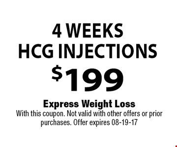 4 WeeksHCG Injections$199 . Express Weight LossWith this coupon. Not valid with other offers or prior purchases. Offer expires 08-19-17